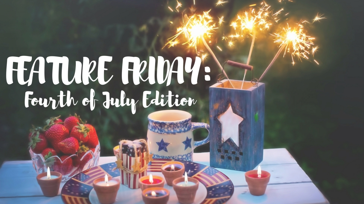 Feature Friday: Fourth of JulyEdition